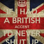 if-i-had-a-british-accent-i-d-never-shut-up-5
